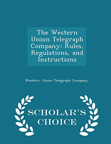 9781297168888: The Western Union Telegraph Company: Rules, Regulations, and Instructions - Scholar's Choice Edition