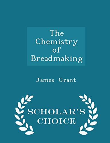 9781297187957: The Chemistry of Breadmaking - Scholar's Choice Edition