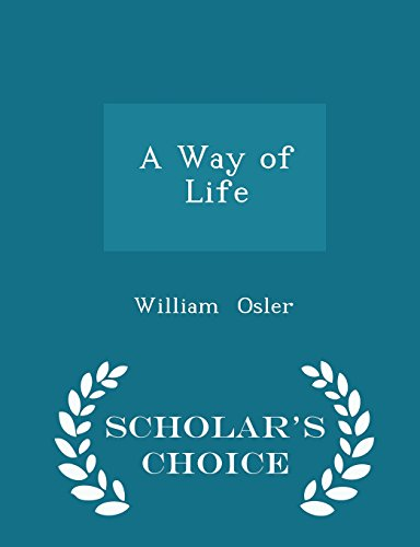 A Way of Life - Scholar's Choice Edition: Osler, William