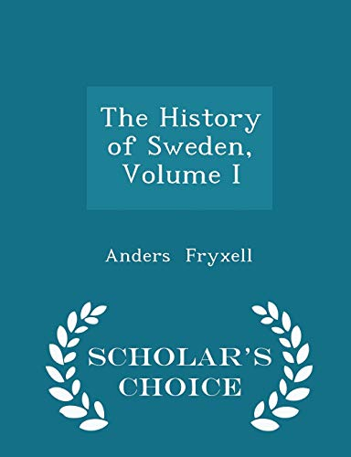 9781297213168: The History of Sweden, Volume I - Scholar's Choice Edition