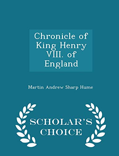9781297223259: Chronicle of King Henry VIII. of England - Scholar's Choice Edition
