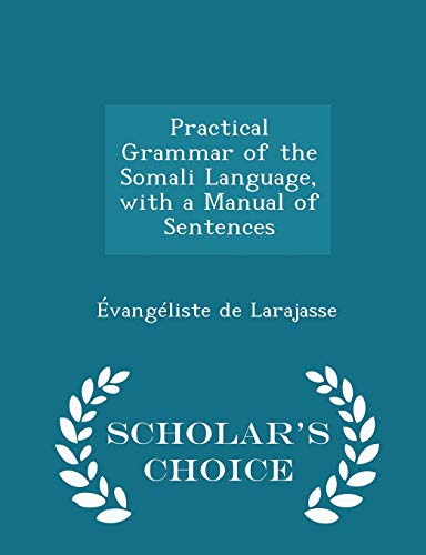 9781297224225: Practical Grammar of the Somali Language, with a Manual of Sentences - Scholar's Choice Edition