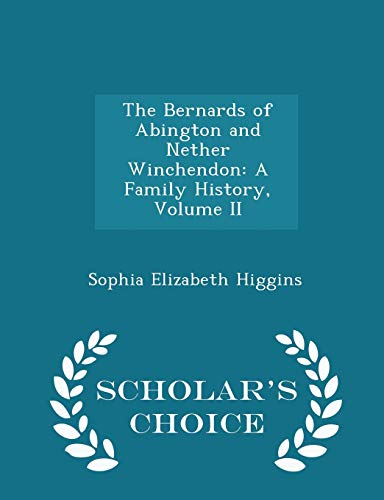 9781297240102: The Bernards of Abington and Nether Winchendon: A Family History, Volume II - Scholar's Choice Edition