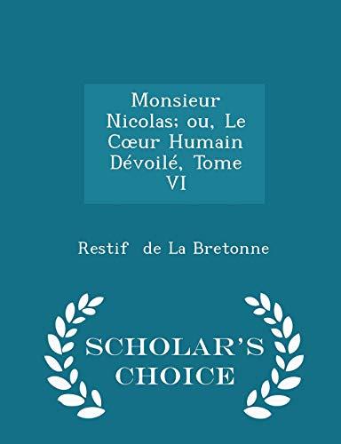 9781297241420: Monsieur Nicolas; Ou, Le Coeur Humain Dévoilé, Tome VI - Scholar's Choice Edition