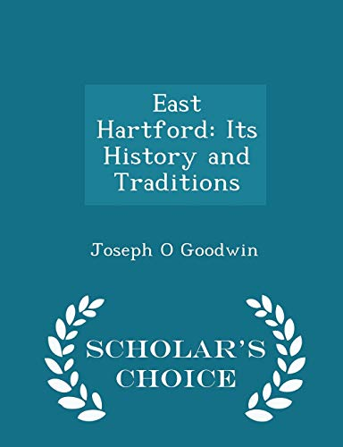 East Hartford: Its History and Traditions -: Joseph O Goodwin