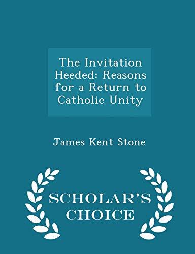 9781297258220: The Invitation Heeded: Reasons for a Return to Catholic Unity - Scholar's Choice Edition