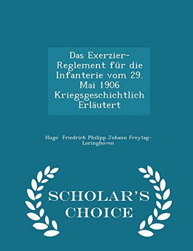 9781297267710: Das Exerzier-Reglement für die Infanterie vom 29. Mai 1906 Kriegsgeschichtlich Erläutert - Scholar's Choice Edition