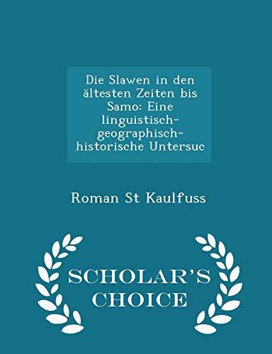 9781297272332: Die Slawen in den ältesten Zeiten bis Samo: Eine linguistisch-geographisch-historische Untersuc - Scholar's Choice Edition