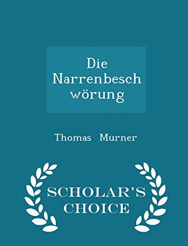 Die Narrenbeschwà rung - Scholar's Choice Edition: Murner, Thomas
