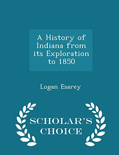9781297345401: A History of Indiana from its Exploration to 1850 - Scholar's Choice Edition