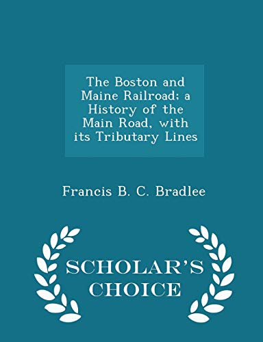 9781297357206: The Boston and Maine Railroad; a History of the Main Road, with its Tributary Lines - Scholar's Choice Edition