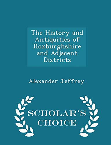 9781297360947: The History and Antiquities of Roxburghshire and Adjacent Districts - Scholar's Choice Edition