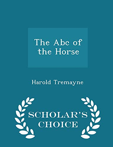 9781297361364: The Abc of the Horse - Scholar's Choice Edition
