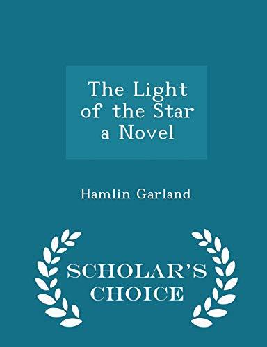 9781297365393: The Light of the Star a Novel - Scholar's Choice Edition