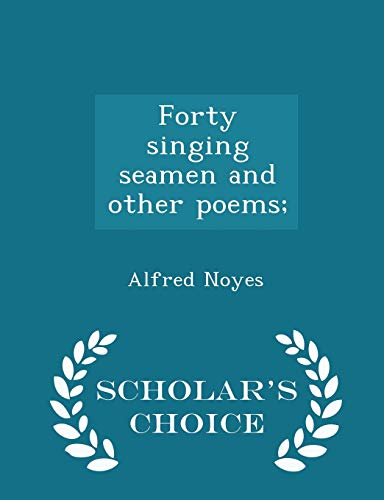 Forty Singing Seamen and Other Poems; -: Alfred Noyes
