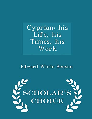 9781297372834: Cyprian: His Life, His Times, His Work - Scholar's Choice Edition