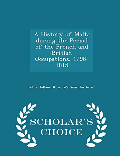 A History of Malta During the Period: John Holland Rose