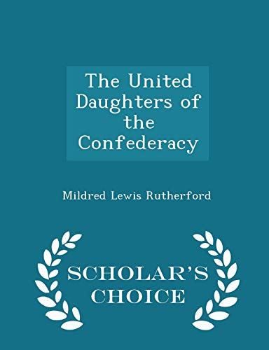 9781297375002: The United Daughters of the Confederacy - Scholar's Choice Edition