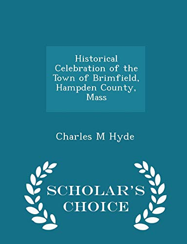 9781297375705: Historical Celebration of the Town of Brimfield, Hampden County, Mass - Scholar's Choice Edition