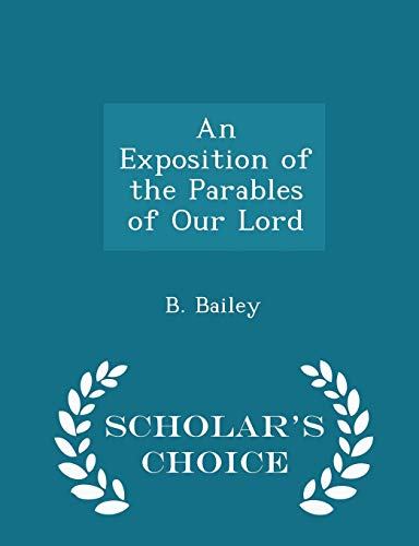 9781297376221: An Exposition of the Parables of Our Lord - Scholar's Choice Edition