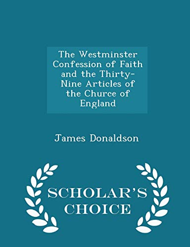 The Westminster Confession of Faith and the Thirty-Nine Articles of the Churce of England - Scholar...