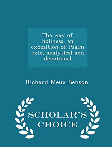 9781297389191: The way of holiness, an exposition of Psalm cxix, analytical and devotional - Scholar's Choice Edition