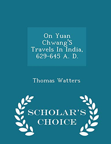 9781297389580: On Yuan Chwang'S Travels In India, 629-645 A. D. - Scholar's Choice Edition