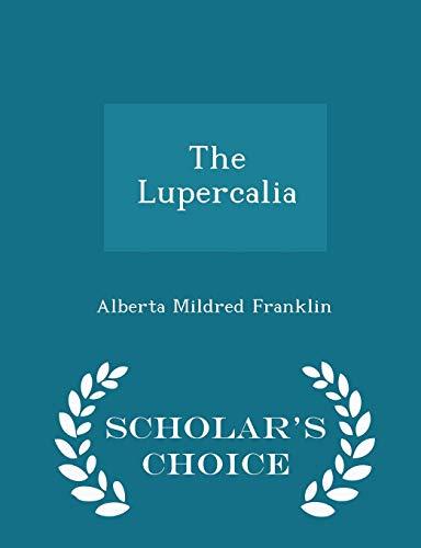 The Lupercalia - Scholar s Choice Edition: Alberta Mildred Franklin