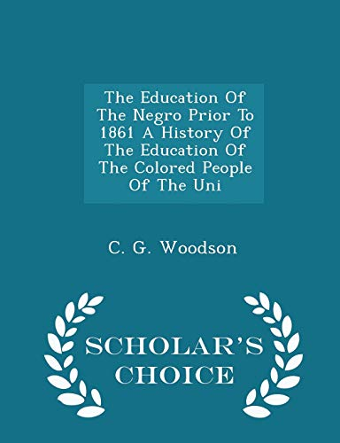 9781297420368: The Education Of The Negro Prior To 1861 A History Of The Education Of The Colored People Of The Uni - Scholar's Choice Edition