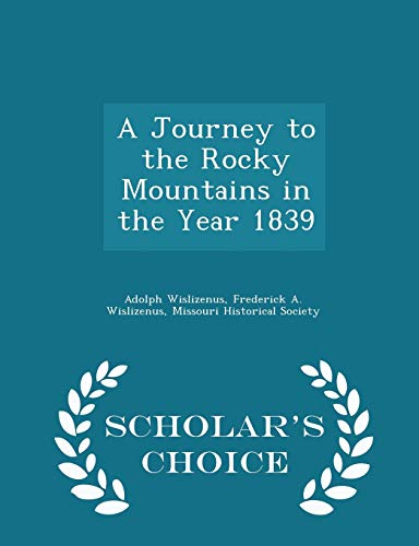 9781297430954: A Journey to the Rocky Mountains in the Year 1839 - Scholar's Choice Edition