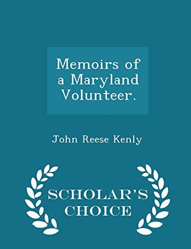 9781297433672: Memoirs of a Maryland Volunteer. - Scholar's Choice Edition