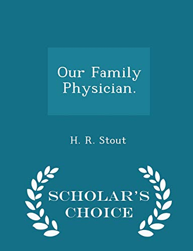 9781297446238: Our Family Physician. - Scholar's Choice Edition