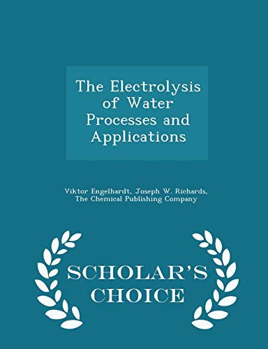 9781297457692: The Electrolysis of Water Processes and Applications - Scholar's Choice Edition