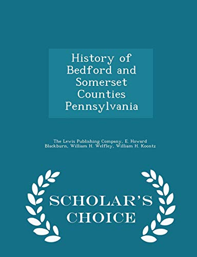 9781297462016: History of Bedford and Somerset Counties Pennsylvania - Scholar's Choice Edition
