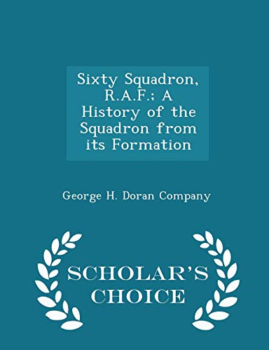 Sixty Squadron, R.A.F.; A History of the Squadron from Its Formation - Scholar s Choice Edition (Paperback)