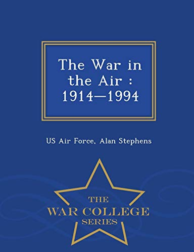 9781297473609: The War in the Air: 1914-1994 - War College Series