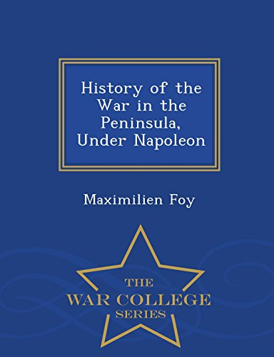9781297476549: History of the War in the Peninsula, Under Napoleon - War College Series