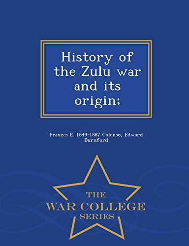 History of the Zulu War and Its: Frances E 1849-1887