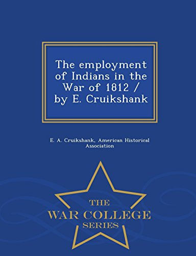 9781297477997: The employment of Indians in the War of 1812 / by E. Cruikshank - War College Series