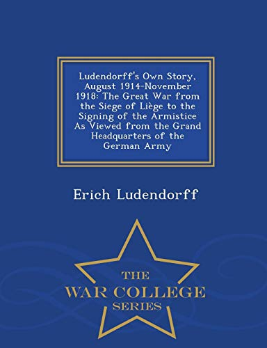 Ludendorff's Own Story, August 1914-November 1918: The: Erich Ludendorff