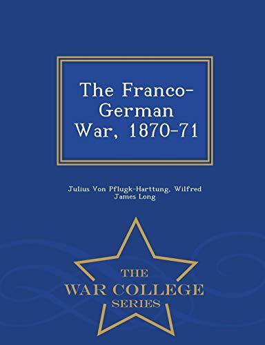 9781297480331: The Franco-German War, 1870-71 - War College Series