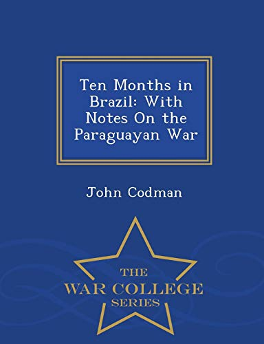 9781297481819: Ten Months in Brazil: With Notes on the Paraguayan War - War College Series