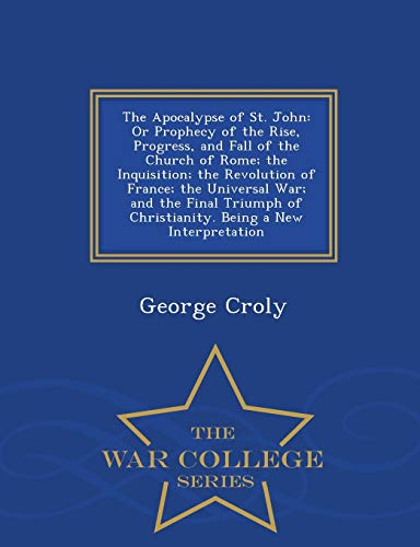 The Apocalypse of St. John: Or Prophecy: George Croly