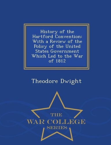 9781297483578: History of the Hartford Convention: With a Review of the Policy of the United States Government Which Led to the War of 1812 - War College Series