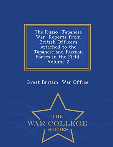 9781297486654: The Russo- Japanese War: Reports from British Officers Attached to the Japanese and Russian Forces in the Field, Volume 2 - War College Series
