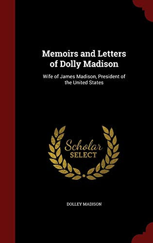 9781297491726: Memoirs and Letters of Dolly Madison: Wife of James Madison, President of the United States