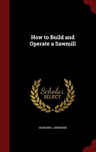 9781297491863: How to Build and Operate a Sawmill