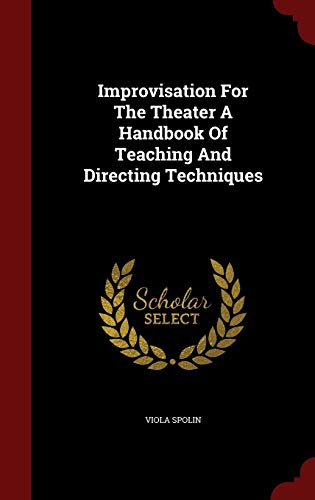 9781297493126: Improvisation For The Theater A Handbook Of Teaching And Directing Techniques