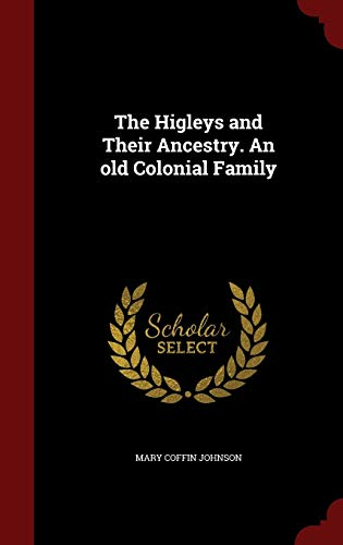 9781297493690: The Higleys and Their Ancestry. An old Colonial Family