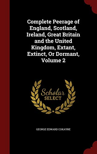 9781297493904: Complete Peerage of England, Scotland, Ireland, Great Britain and the United Kingdom, Extant, Extinct, Or Dormant, Volume 2